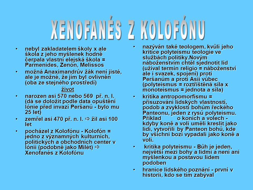 •nebyl zakladatelem školy x ale škola z jeho myšlenek hodně čerpala vlastní elejská škola = Parmenides, Zenón, Melissos •možná Anaximandrův žák není jisté, ale je možné, že jím byl ovlivněn (oba ze stejného prostředí) život život •narozen asi 570 nebo 569 př.
