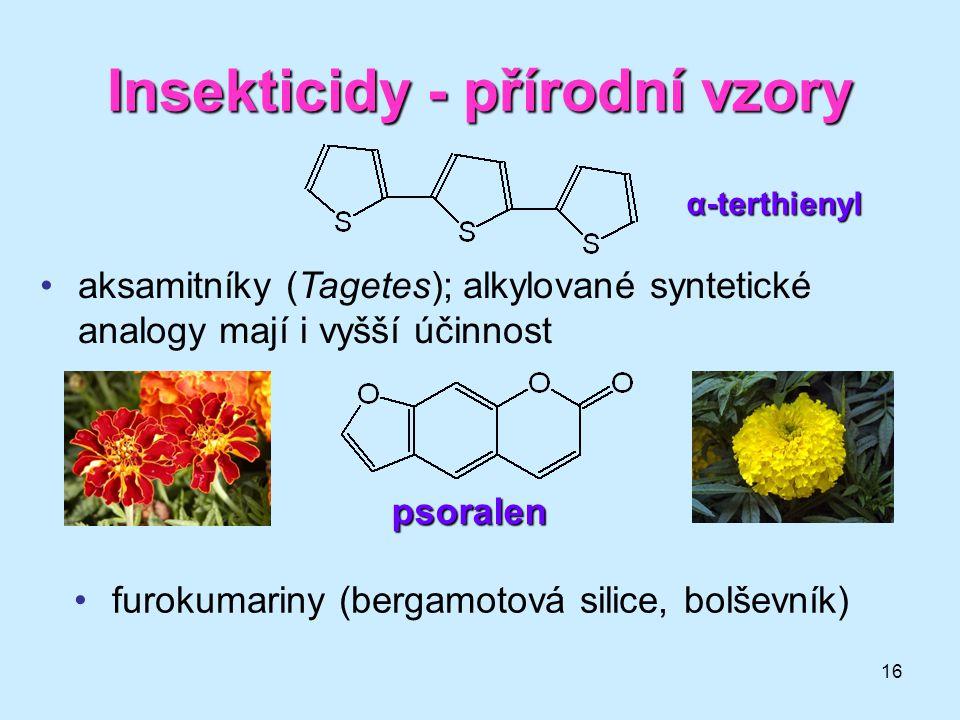 16 Insekticidy - přírodní vzory •aksamitníky (Tagetes); alkylované syntetické analogy mají i vyšší účinnost •furokumariny (bergamotová silice, bolševn