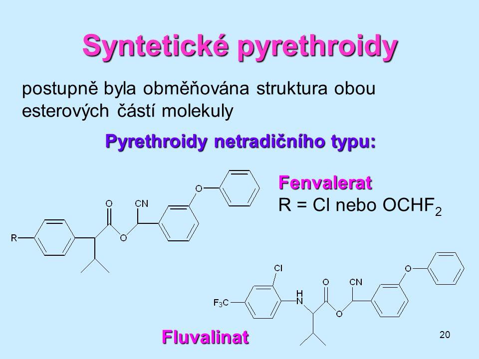 20 Syntetické pyrethroidy postupně byla obměňována struktura obou esterových částí molekuly Pyrethroidy netradičního typu: Fenvalerat R = Cl nebo OCHF