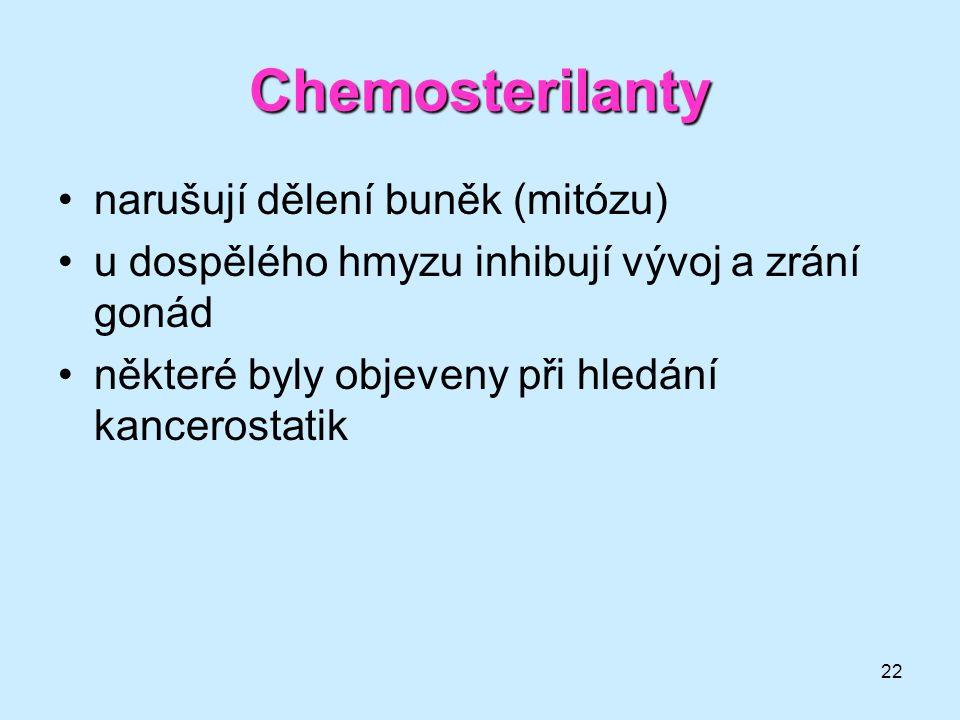 22 Chemosterilanty •narušují dělení buněk (mitózu) •u dospělého hmyzu inhibují vývoj a zrání gonád •některé byly objeveny při hledání kancerostatik