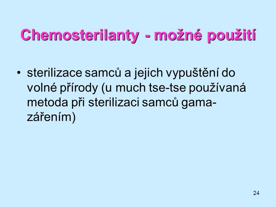24 Chemosterilanty - možné použití •sterilizace samců a jejich vypuštění do volné přírody (u much tse-tse používaná metoda při sterilizaci samců gama-