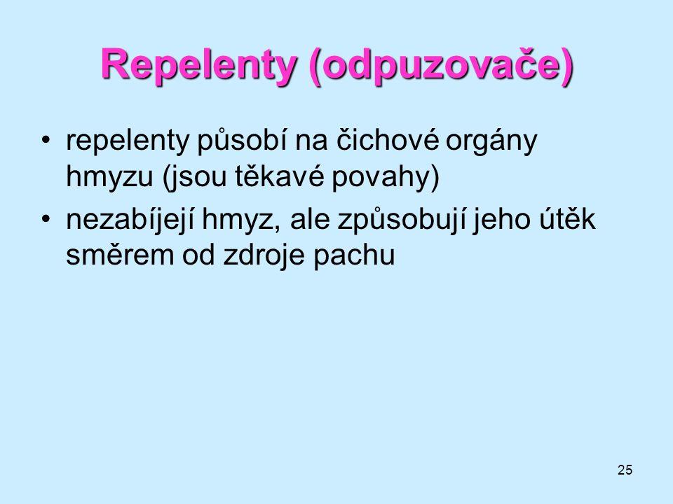 25 Repelenty (odpuzovače) •repelenty působí na čichové orgány hmyzu (jsou těkavé povahy) •nezabíjejí hmyz, ale způsobují jeho útěk směrem od zdroje pa