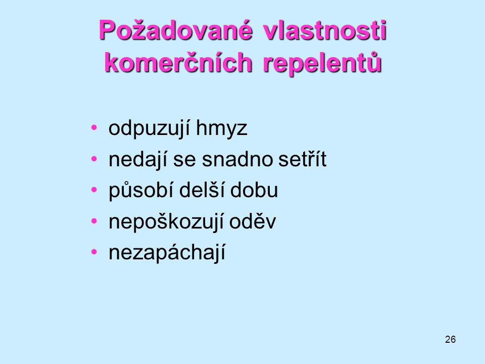 26 Požadované vlastnosti komerčních repelentů •odpuzují hmyz •nedají se snadno setřít •působí delší dobu •nepoškozují oděv •nezapáchají