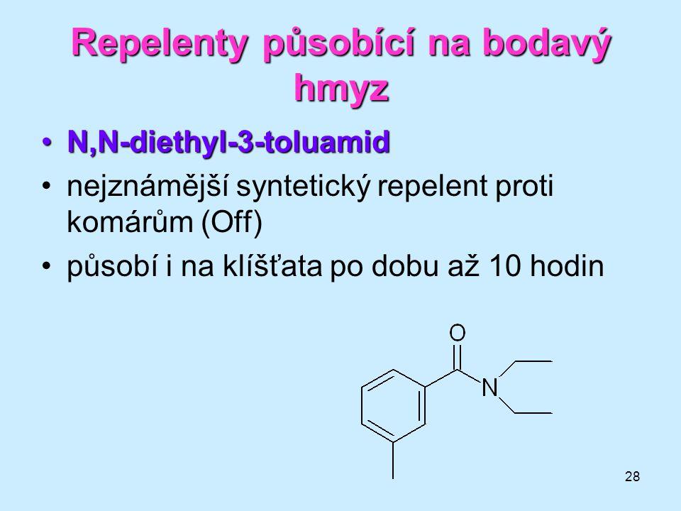 28 Repelenty působící na bodavý hmyz •N,N-diethyl-3-toluamid •nejznámější syntetický repelent proti komárům (Off) •působí i na klíšťata po dobu až 10