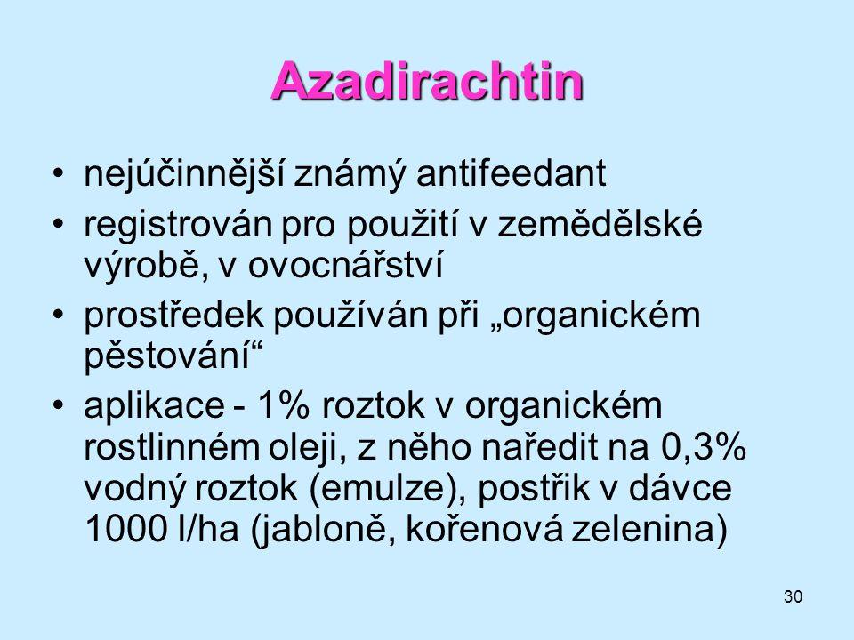 """30 Azadirachtin •nejúčinnější známý antifeedant •registrován pro použití v zemědělské výrobě, v ovocnářství •prostředek používán při """"organickém pěsto"""