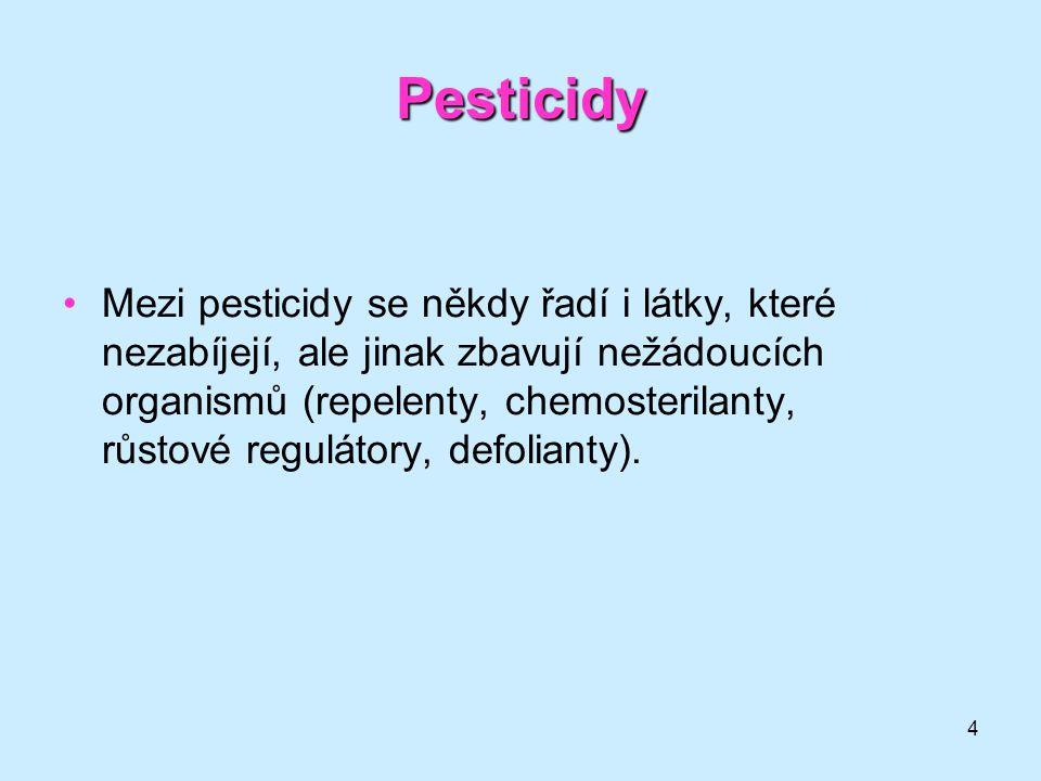 4 Pesticidy •Mezi pesticidy se někdy řadí i látky, které nezabíjejí, ale jinak zbavují nežádoucích organismů (repelenty, chemosterilanty, růstové regu