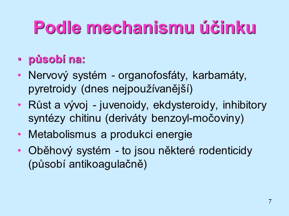 7 Podle mechanismu účinku •působí na: •Nervový systém - organofosfáty, karbamáty, pyretroidy (dnes nejpoužívanější) •Růst a vývoj - juvenoidy, ekdyste