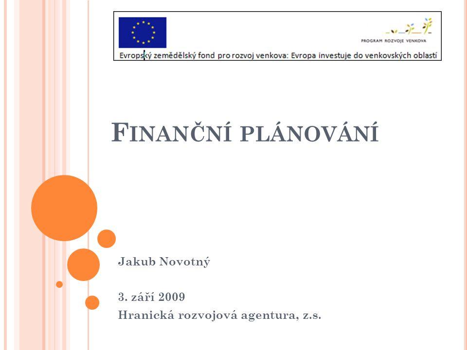 F INANČNÍ PLÁNOVÁNÍ Jakub Novotný 3. září 2009 Hranická rozvojová agentura, z.s.