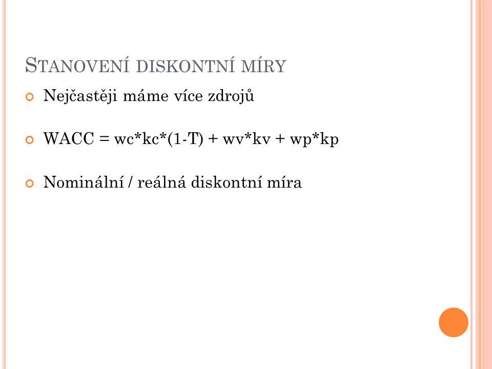 S TANOVENÍ DISKONTNÍ MÍRY Nejčastěji máme více zdrojů WACC = wc*kc*(1-T) + wv*kv + wp*kp Nominální / reálná diskontní míra