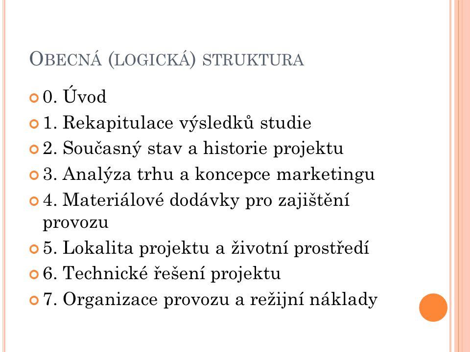 O BECNÁ ( LOGICKÁ ) STRUKTURA 0. Úvod 1. Rekapitulace výsledků studie 2. Současný stav a historie projektu 3. Analýza trhu a koncepce marketingu 4. Ma