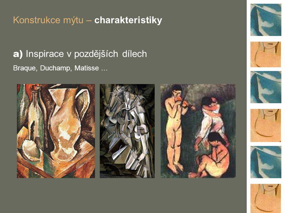 Konstrukce mýtu – charakteristiky a) Inspirace v pozdějších dílech Braque, Duchamp, Matisse …