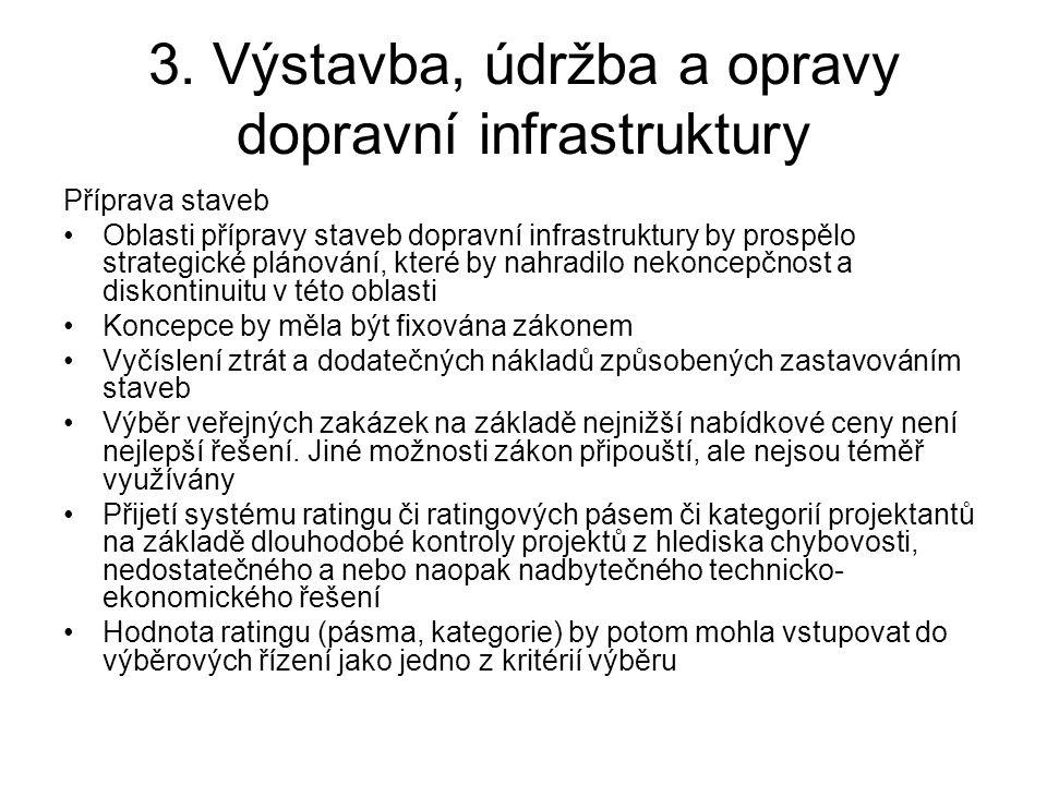 3. Výstavba, údržba a opravy dopravní infrastruktury Příprava staveb •Oblasti přípravy staveb dopravní infrastruktury by prospělo strategické plánován