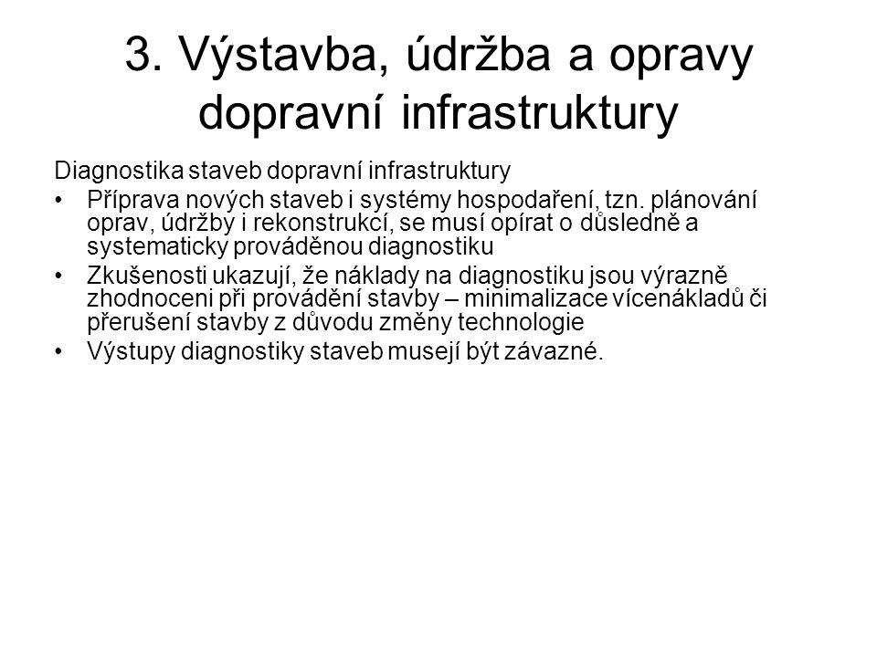 3. Výstavba, údržba a opravy dopravní infrastruktury Diagnostika staveb dopravní infrastruktury •Příprava nových staveb i systémy hospodaření, tzn. pl