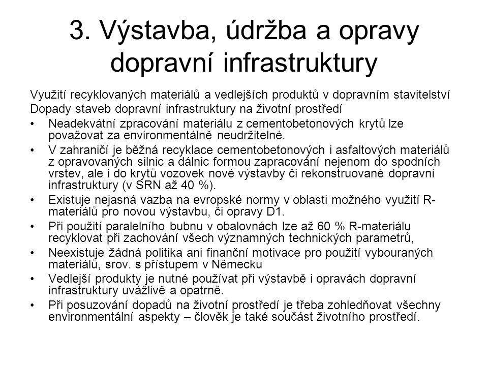 3. Výstavba, údržba a opravy dopravní infrastruktury Využití recyklovaných materiálů a vedlejších produktů v dopravním stavitelství Dopady staveb dopr