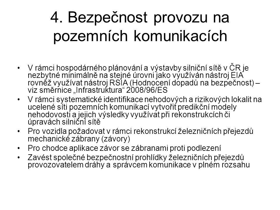4. Bezpečnost provozu na pozemních komunikacích •V rámci hospodárného plánování a výstavby silniční sítě v ČR je nezbytné minimálně na stejné úrovni j