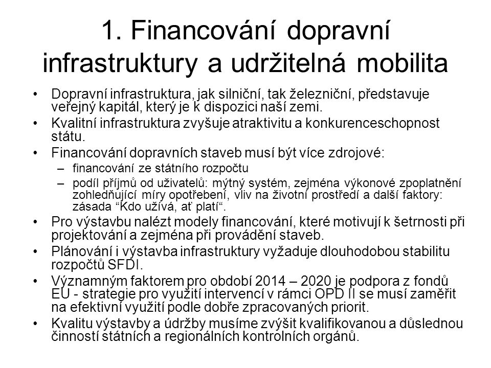 1. Financování dopravní infrastruktury a udržitelná mobilita •Dopravní infrastruktura, jak silniční, tak železniční, představuje veřejný kapitál, kter