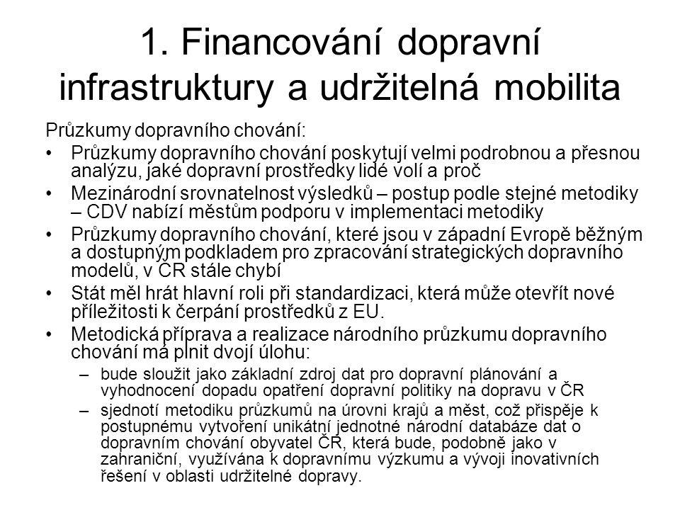 1. Financování dopravní infrastruktury a udržitelná mobilita Průzkumy dopravního chování: •Průzkumy dopravního chování poskytují velmi podrobnou a pře