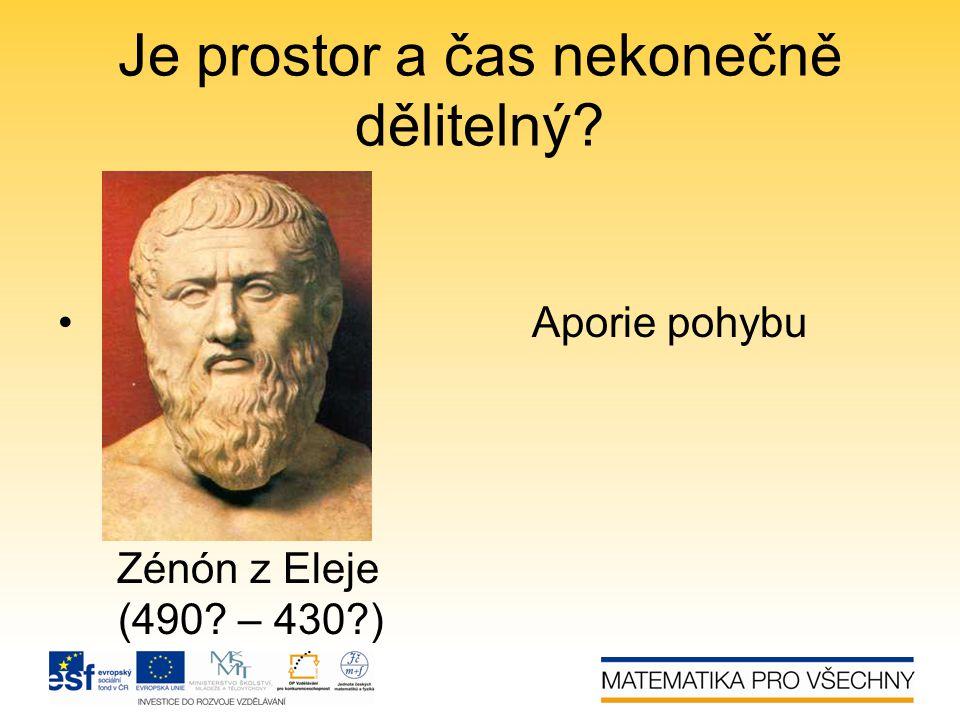 Je prostor a čas nekonečně dělitelný? • Aporie pohybu Zénón z Eleje (490? – 430?)