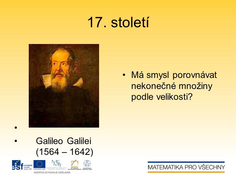 17. století •Má smysl porovnávat nekonečné množiny podle velikosti? • • Galileo Galilei (1564 – 1642)