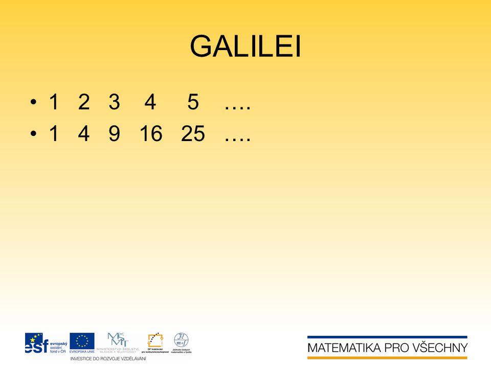 GALILEI •1 2 3 4 5 …. •1 4 9 16 25 ….