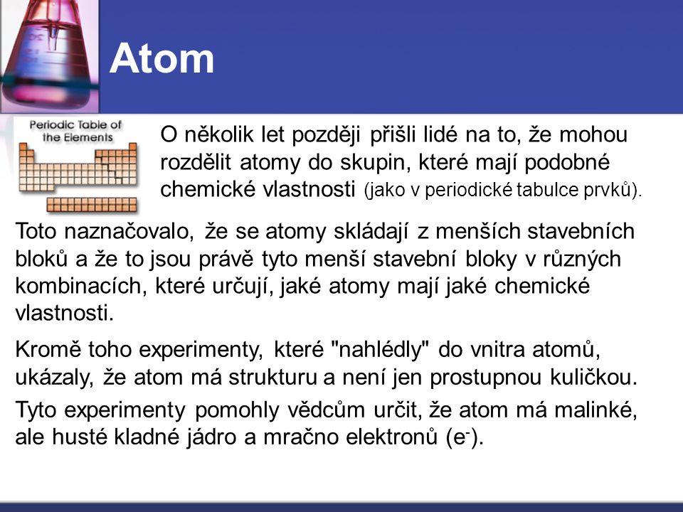 O několik let později přišli lidé na to, že mohou rozdělit atomy do skupin, které mají podobné chemické vlastnosti (jako v periodické tabulce prvků).