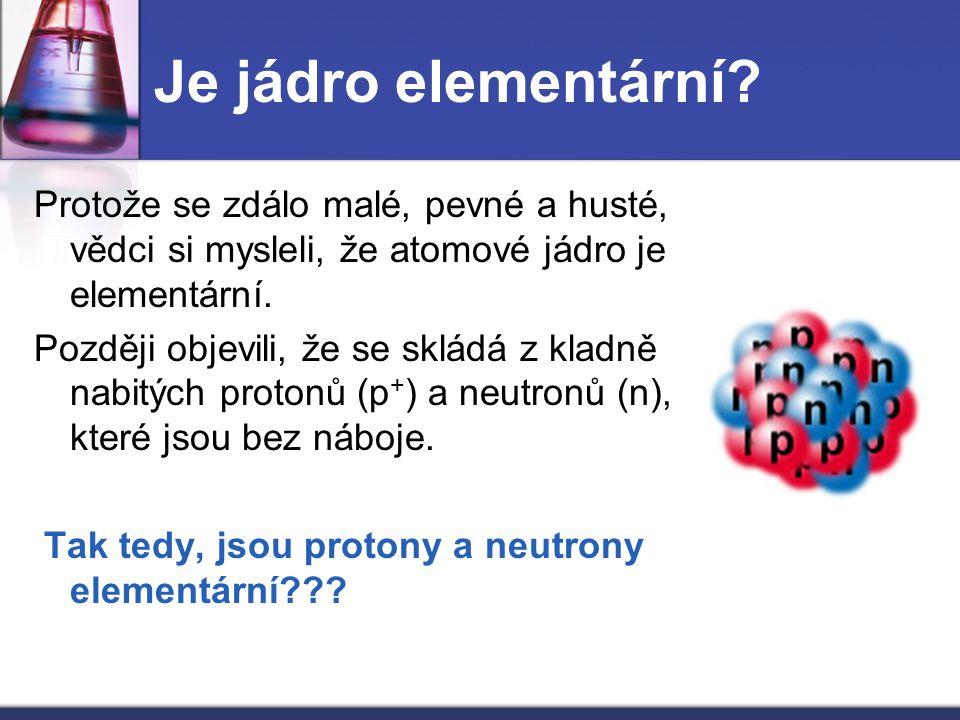 Jsou protony a neutrony elementární.