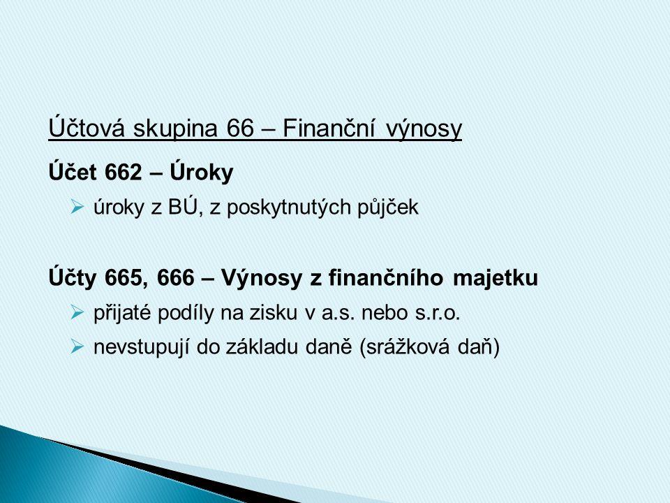 Účtová skupina 66 – Finanční výnosy Účet 662 – Úroky  úroky z BÚ, z poskytnutých půjček Účty 665, 666 – Výnosy z finančního majetku  přijaté podíly na zisku v a.s.