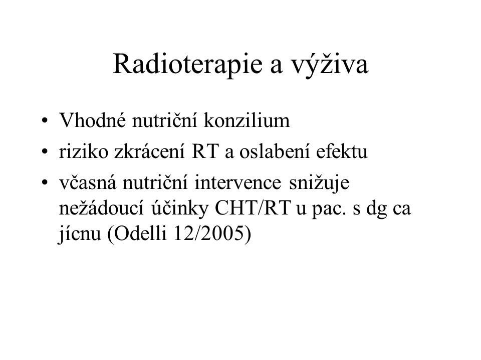 Radioterapie a výživa •Vhodné nutriční konzilium •riziko zkrácení RT a oslabení efektu •včasná nutriční intervence snižuje nežádoucí účinky CHT/RT u p