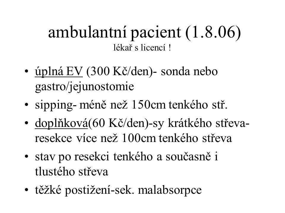 ambulantní pacient (1.8.06) lékař s licencí ! •úplná EV (300 Kč/den)- sonda nebo gastro/jejunostomie •sipping- méně než 150cm tenkého stř. •doplňková(