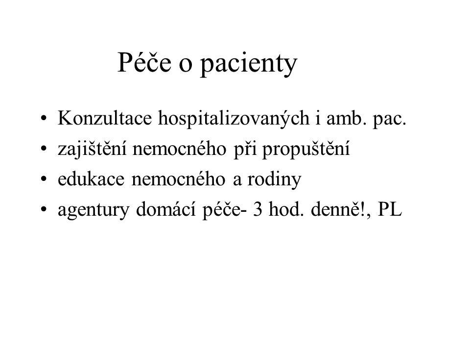 Péče o pacienty •Konzultace hospitalizovaných i amb. pac. •zajištění nemocného při propuštění •edukace nemocného a rodiny •agentury domácí péče- 3 hod