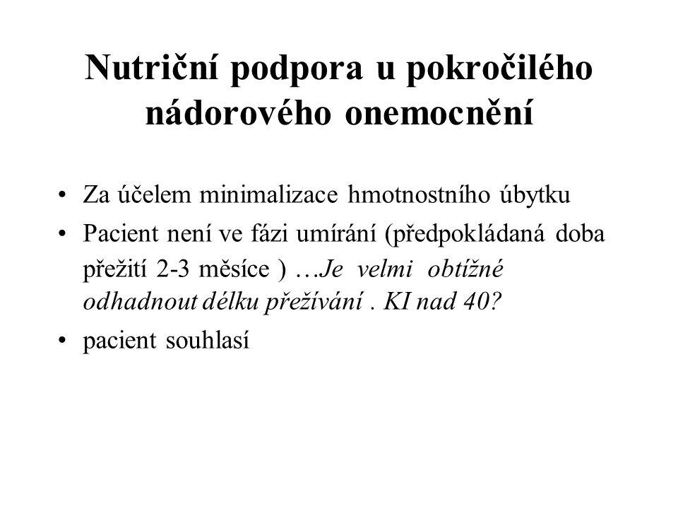 Nutriční podpora u pokročilého nádorového onemocnění •Za účelem minimalizace hmotnostního úbytku •Pacient není ve fázi umírání (předpokládaná doba pře