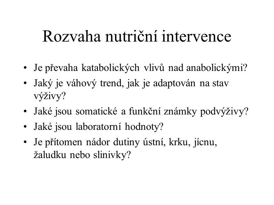 Rozvaha nutriční intervence •Je převaha katabolických vlivů nad anabolickými? •Jaký je váhový trend, jak je adaptován na stav výživy? •Jaké jsou somat