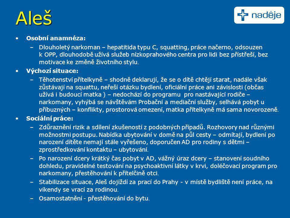 Aleš •Osobní anamnéza: –Dlouholetý narkoman – hepatitida typu C, squatting, práce načerno, odsouzen k.OPP, dlouhodobě užívá služeb nízkoprahového cent