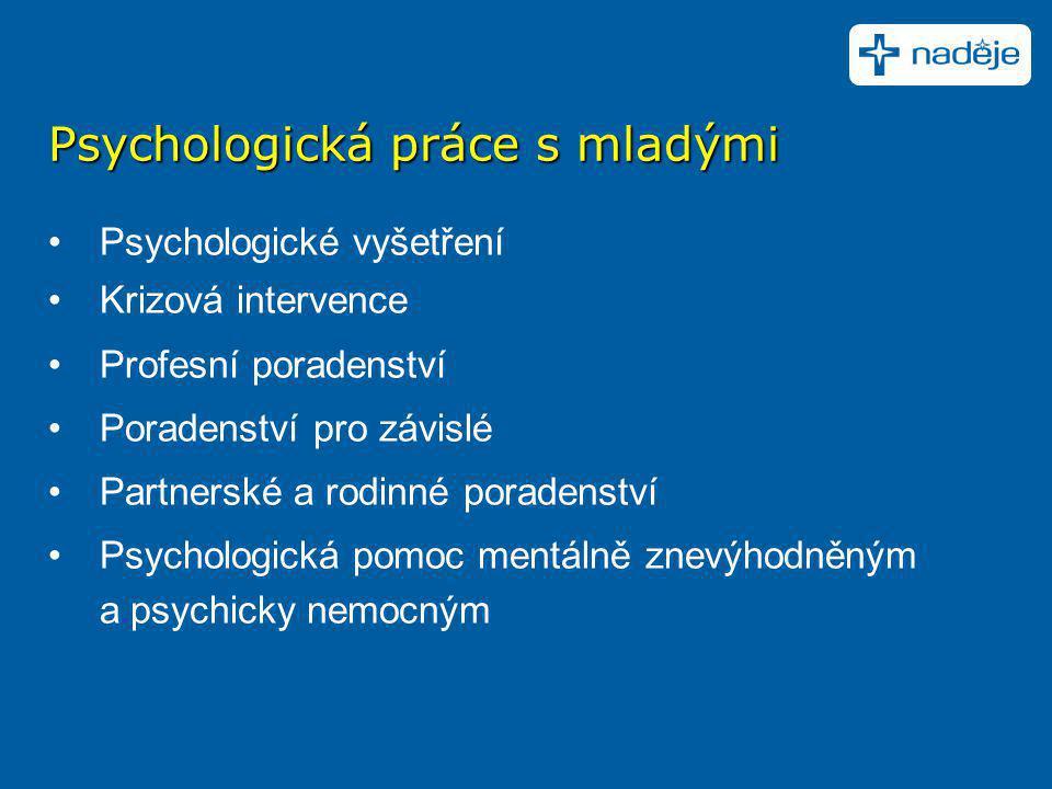 Psychologická práce s mladými •Psychologické vyšetření •Krizová intervence •Profesní poradenství •Poradenství pro závislé •Partnerské a rodinné porade