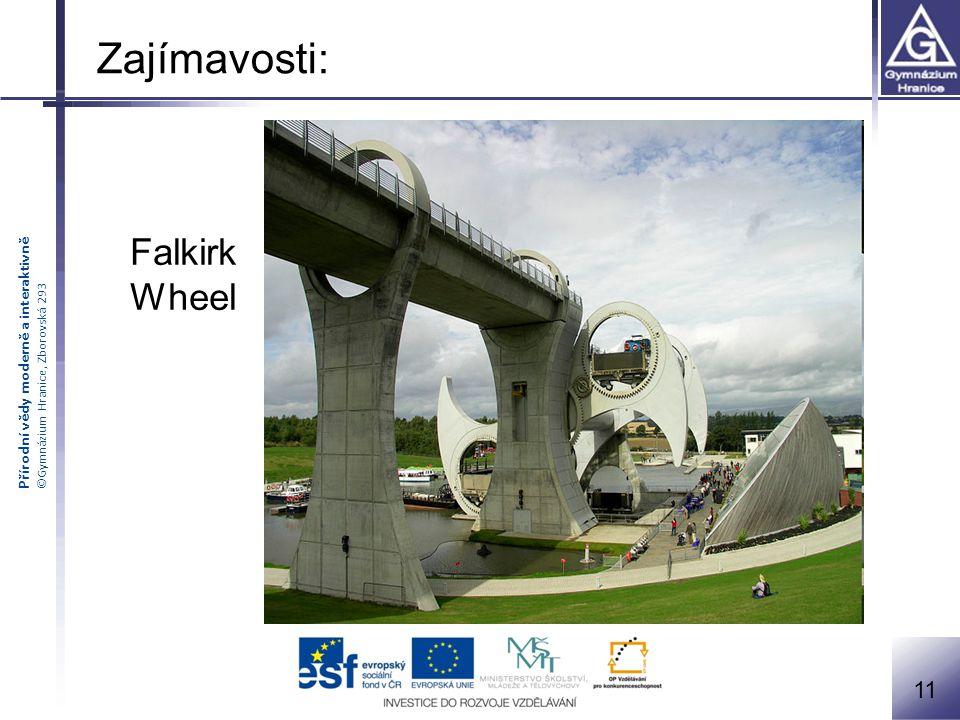 Přírodní vědy moderně a interaktivně ©Gymnázium Hranice, Zborovská 293 Falkirk Wheel 11 Zajímavosti: