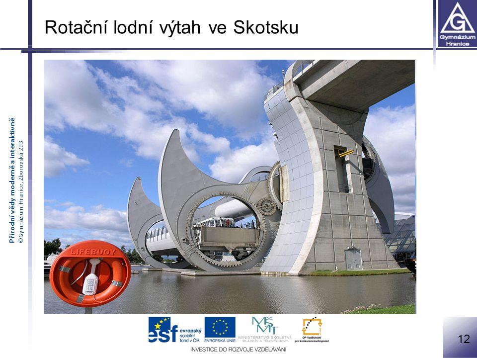 Přírodní vědy moderně a interaktivně ©Gymnázium Hranice, Zborovská 293 Rotační lodní výtah ve Skotsku 12