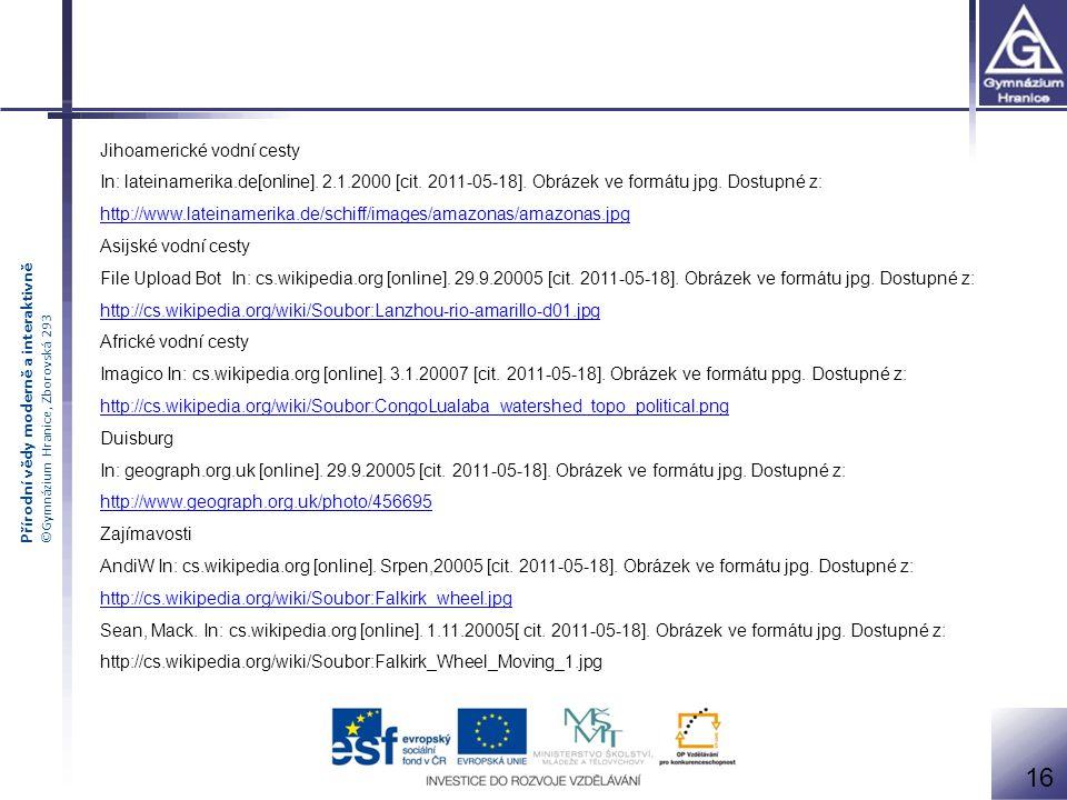 Přírodní vědy moderně a interaktivně ©Gymnázium Hranice, Zborovská 293 Jihoamerické vodní cesty In: lateinamerika.de[online]. 2.1.2000 [cit. 2011-05-1