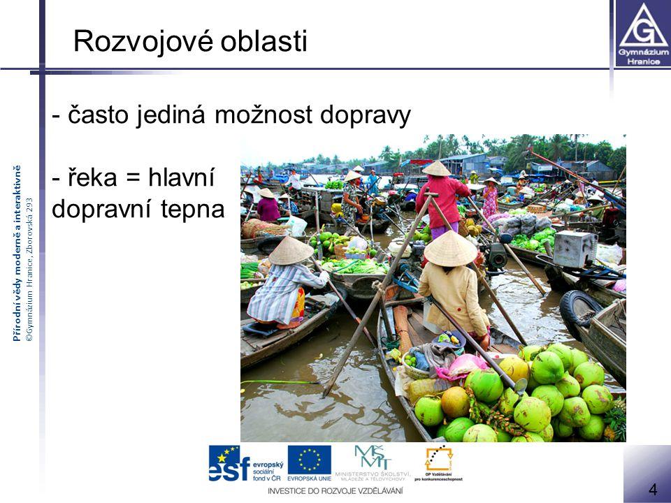 Přírodní vědy moderně a interaktivně ©Gymnázium Hranice, Zborovská 293 - často jediná možnost dopravy - řeka = hlavní dopravní tepna 4 Rozvojové oblas