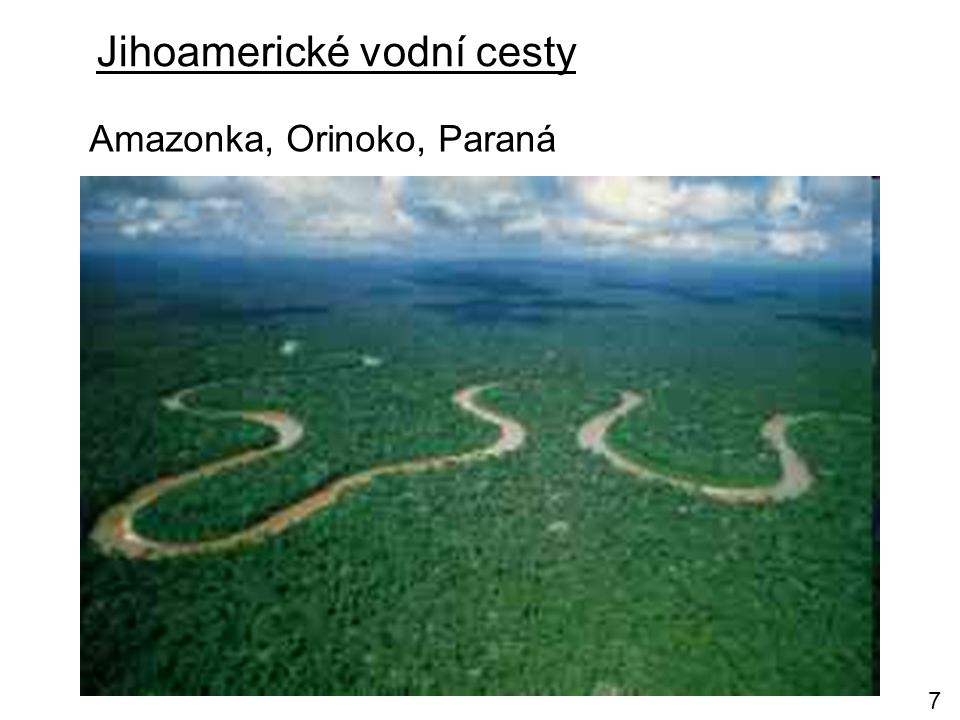Jihoamerické vodní cesty Amazonka, Orinoko, Paraná Amazonka Paraná 7