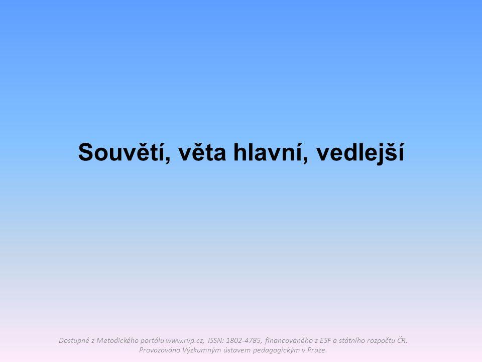 Souvětí, věta hlavní, vedlejší Dostupné z Metodického portálu www.rvp.cz, ISSN: 1802-4785, financovaného z ESF a státního rozpočtu ČR. Provozováno Výz
