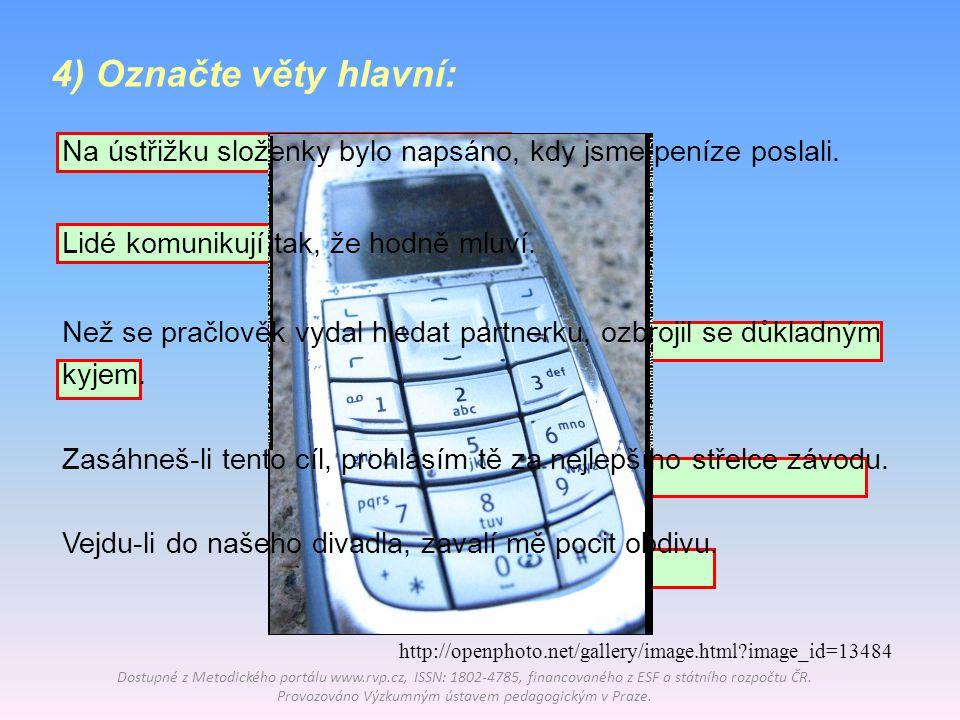 4) Označte věty hlavní: Dostupné z Metodického portálu www.rvp.cz, ISSN: 1802-4785, financovaného z ESF a státního rozpočtu ČR. Provozováno Výzkumným