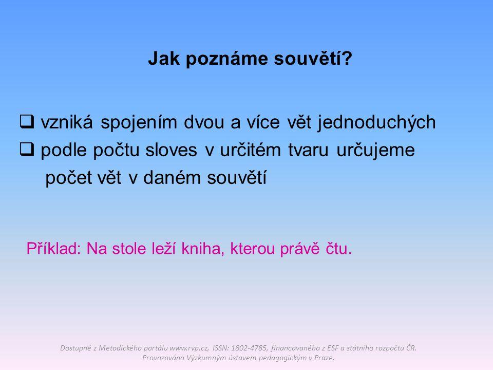 Rozdělení vět v souvětí Dostupné z Metodického portálu www.rvp.cz, ISSN: 1802-4785, financovaného z ESF a státního rozpočtu ČR.