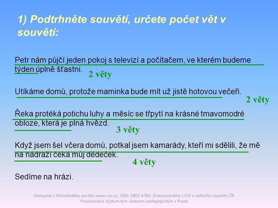 1) Podtrhněte souvětí, určete počet vět v souvětí: Dostupné z Metodického portálu www.rvp.cz, ISSN: 1802-4785, financovaného z ESF a státního rozpočtu
