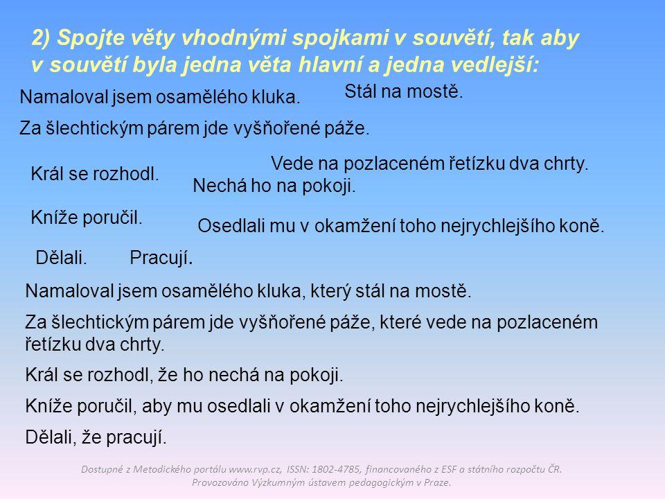 2) Spojte věty vhodnými spojkami v souvětí, tak aby v souvětí byla jedna věta hlavní a jedna vedlejší: Dostupné z Metodického portálu www.rvp.cz, ISSN