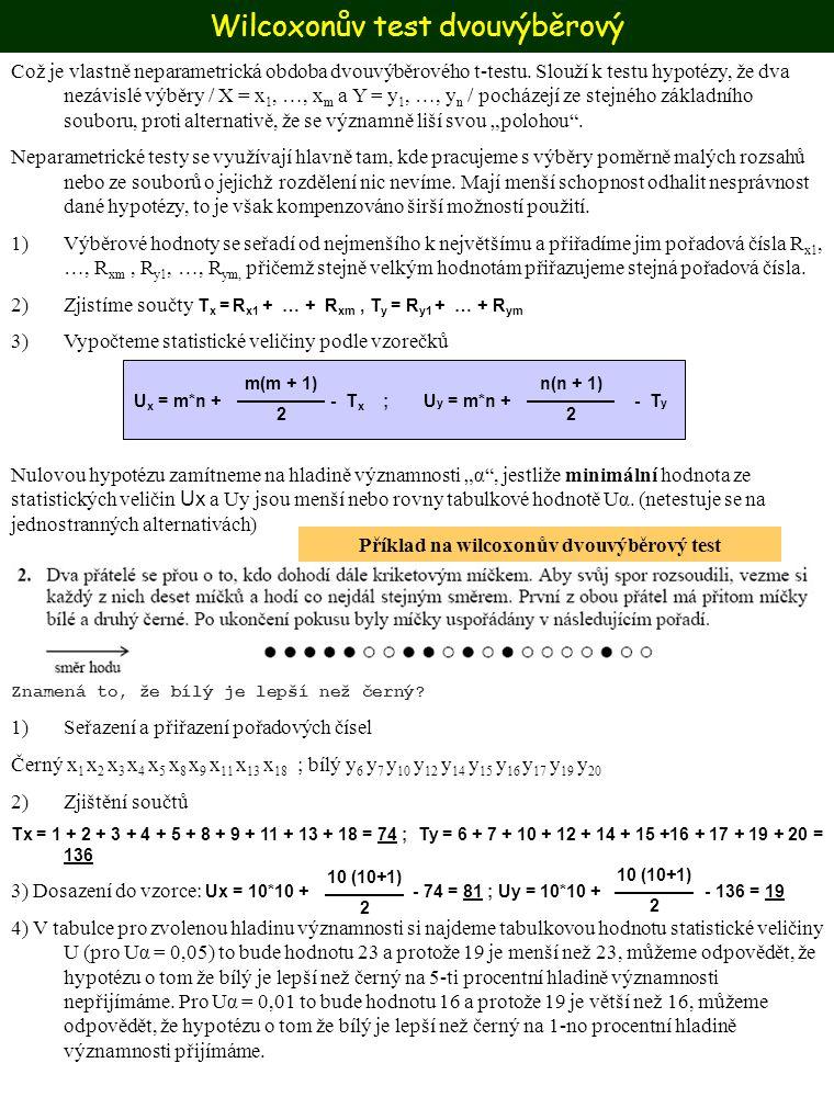 Wilcoxonův test dvouvýběrový Což je vlastně neparametrická obdoba dvouvýběrového t-testu. Slouží k testu hypotézy, že dva nezávislé výběry / X = x 1,