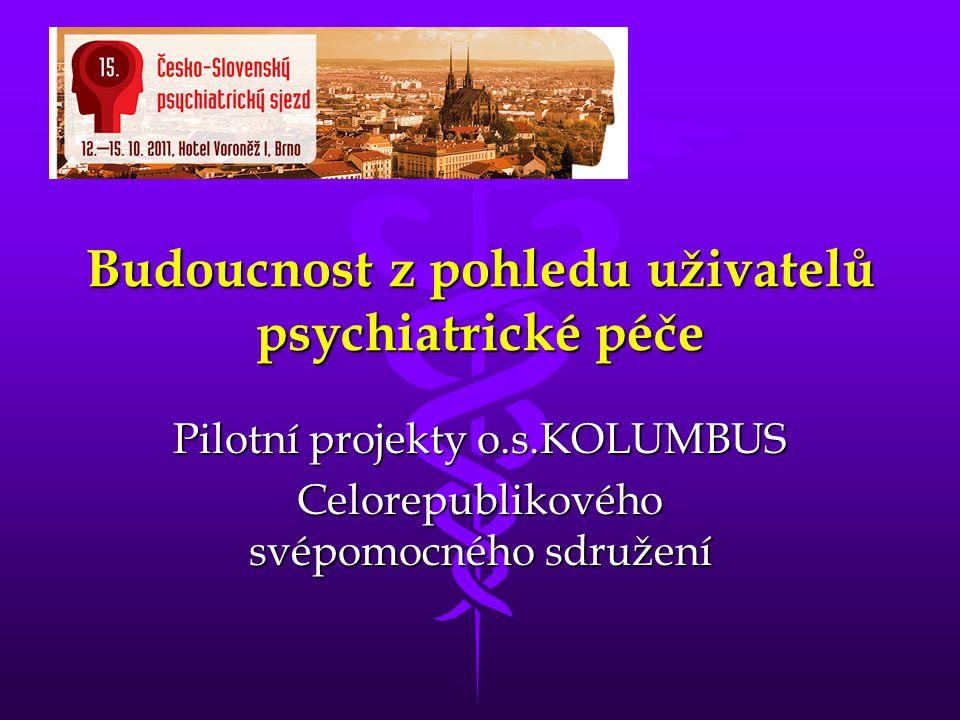 Pilotní projekty • Pacientští důvěrníci v psychiatrických léčbnách • Buňka – doprovody pacientů Jan Jaroš, ředitel sdružení KOLUMBUS