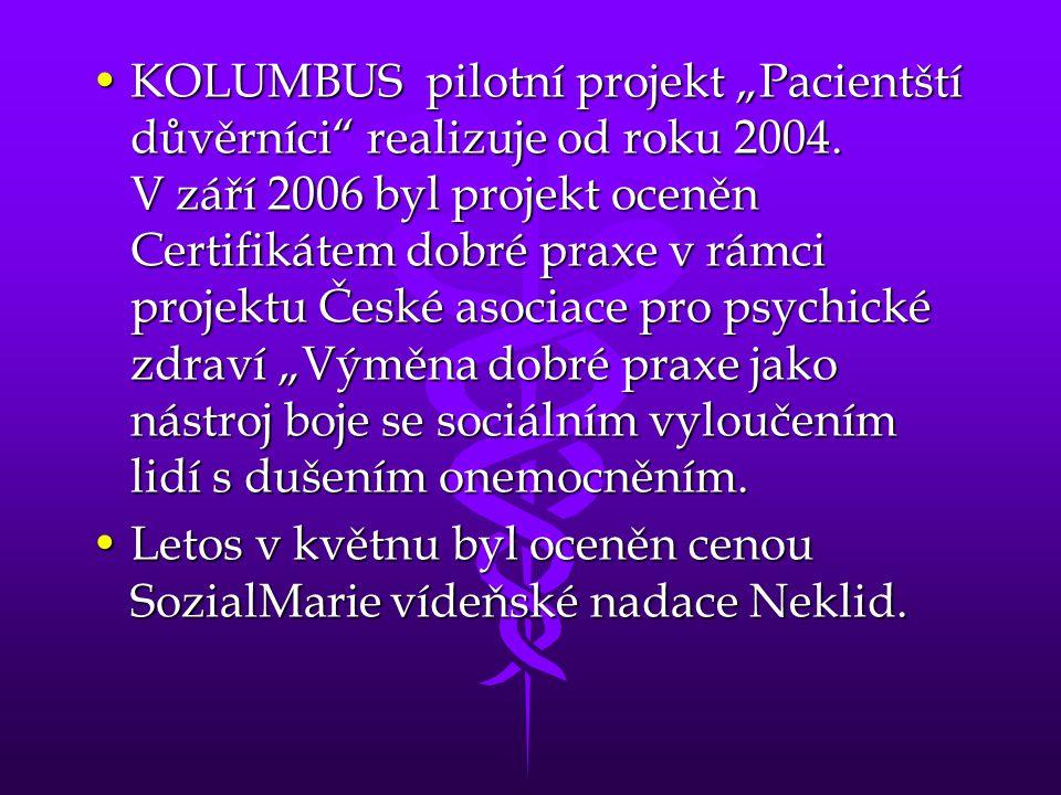 """•KOLUMBUS pilotní projekt """"Pacientští důvěrníci"""" realizuje od roku 2004. V září 2006 byl projekt oceněn Certifikátem dobré praxe v rámci projektu Česk"""
