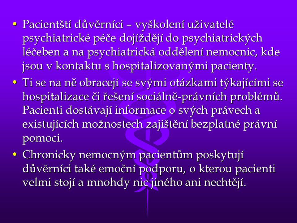 •Pacientští důvěrníci – vyškolení uživatelé psychiatrické péče dojíždějí do psychiatrických léčeben a na psychiatrická oddělení nemocnic, kde jsou v k