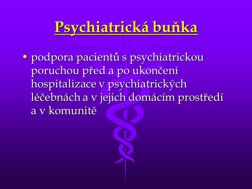 Psychiatrická buňka •podpora pacientů s psychiatrickou poruchou před a po ukončení hospitalizace v psychiatrických léčebnách a v jejich domácím prostř
