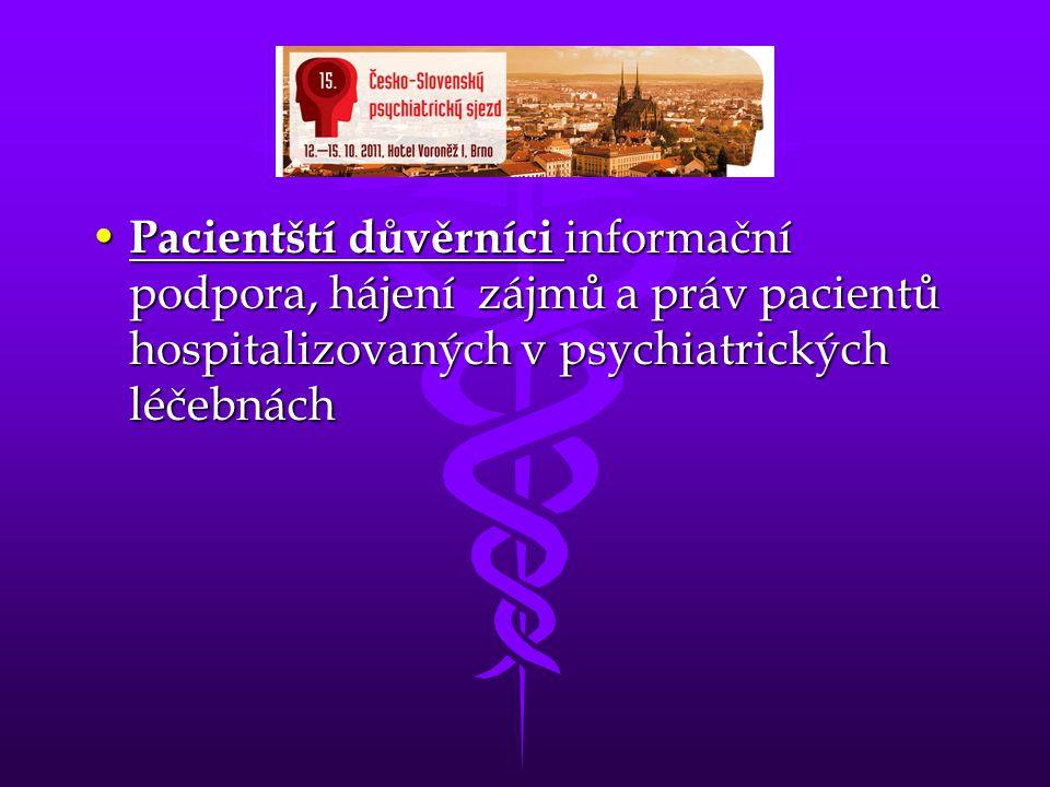 • Pacientští důvěrníci informační podpora, hájení zájmů a práv pacientů hospitalizovaných v psychiatrických léčebnách